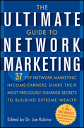 The Ultimate Guide to Network Marketing: 37 Top Network Marketing Income-Earners Share Their Most Preciously Guarded Secrets to Building Extreme Wealt