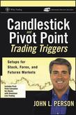 Candlestick and Pivot Point Trading Triggers: Setups for Stock, Forex, and Futures Markets