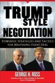 Trump-Style Negotiation: Powerful Strategies and Tactics for Mastering Every Deal