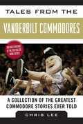 Tales from the Vanderbilt Commodores: A Collection of the Greatest Commodore Stories Ever Told
