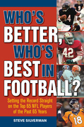 Who¿s Better, Who¿s Best in Football?: Setting the Record Straight on the Top 65 NFL Players of the Past 65 Years