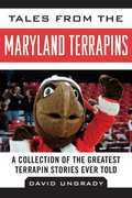 Tales from the Maryland Terrapins: A Collection of the Greatest Terrapin Stories Ever Told