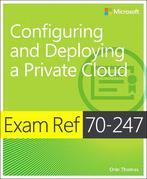 Exam Ref 70-247 Configuring and Deploying a Private Cloud (MCSE): Configuring and Deploying a Private Cloud