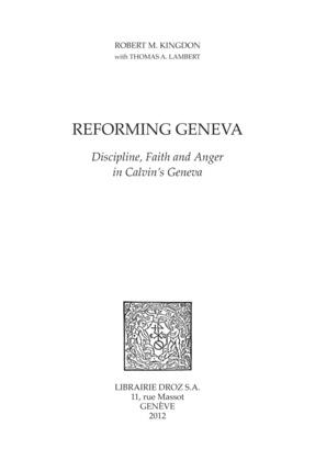 Reforming Geneva : Discipline, Faith and Anger in Calvin's Geneva