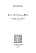 Reforming Geneva : Discipline, Faith and Anger in Calvin's Geneva