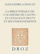 La Bibliothèque de l'Académie de Calvin : Le catalogue de 1572 et ses enseignements