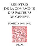 Registres de la Compagnie des pasteurs de Genève. T.IX, 1604-1606