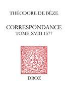 Correspondance. Tome XVIII, 1577