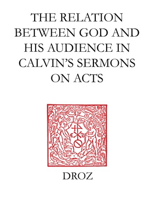 """""""God Calls us to his Service"""" : The Relation between God and his Audience in Calvin's Sermons on Acts"""