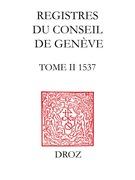 Registres du Conseil de Genève à l'époque de Calvin, 1537. Tome II, Du 1er janvier au 31 décembre 1537