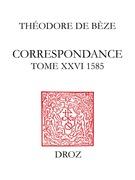 Correspondance. Tome XXVI, 1585