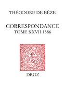 Correspondance. Tome XXVII, 1586