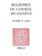 Registres du Conseil de Genève à l'époque de Calvin. Tome V, du 1er janvier au 31 décembre 1540 (2 vol.) / Préface de François Longchamp, Président du Conseil d'Etat