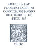 Recueil des opuscules 1566. Préface à l'Ad Fr. Balduini convicia responsio de Théodore de Bèze (1563)