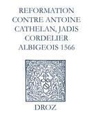 Recueil des opuscules 1566. Reformation pour imposer silence à un certain belistre nommé Antoine Cathelan, jadis cordelier albigeois (1566)