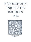 Recueil des opuscules 1566. Réponse aux injures de Bauduin (1562)