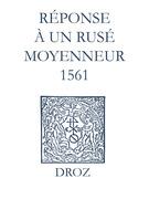 Recueil des opuscules 1566. Réponse à un rusé moyenneur (1561)