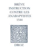Recueil des opuscules 1566. Brève instruction contre les anabaptistes (1544)