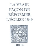 Recueil des opuscules 1566. La vraie façon de réformer l'Église (1549)