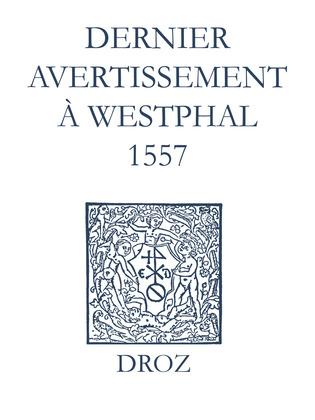 Recueil des opuscules 1566. Dernier avertissement à Westphal (1557)