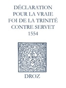 Recueil des opuscules 1566. Déclaration pour la vraie foi de la Trinité contre Servet (1554)