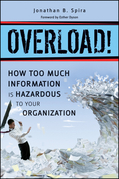 Overload! How Too Much Information is Hazardous to your Organization: How Too Much Information is Hazardous to your Organization