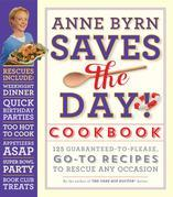 Anne Byrn Saves the Day! Cookbook: 125 Guaranteed-to-Please, Go-To Recipes to Rescue Any Occasion