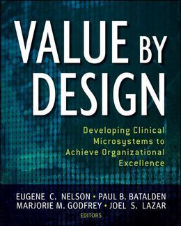 Value by Design: Developing Clinical Microsystems to Achieve Organizational Excellence