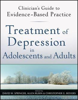 Treatment of Depression in Adolescents and Adults: Clinician's Guide to Evidence-Based Practice