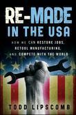 Re-Made in the USA: How We Can Restore Jobs, Retool Manufacturing, and Compete With the World