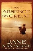 An Absence So Great: A Novel