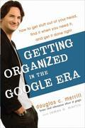 Getting Organized in the Google Era: How to Get Stuff out of Your Head, Find It When You Need It, and Get It DoneRight