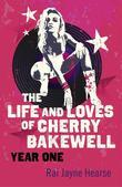 The Life and Loves of Cherry Bakewell: Year One