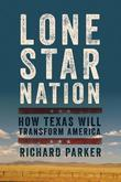 Lone Star Nation: How Texas Will Transform America