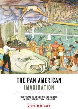 The Pan American Imagination: Contested Visions of the Hemisphere in Twentieth-Century Literature
