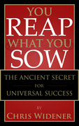 You Reap What You Sow: TheAncient Secret to Universal Success