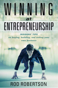 Winning at Entrepreneurship: Insider Tips on buying, building, and selling your own business