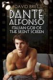 David Bret - Dante Alfonso, Italian God of the Silent Screen