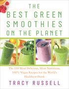 The Best Green Smoothies on the Planet: The 150 Most Delicious, Most Nutritious, 100% Vegan Recipes for the World¿s Healthiest Drink