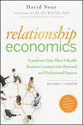 Relationship Economics: Transform Your Most Valuable Business Contacts Into Personal and Professional Success