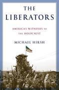 The Liberators: America's Witnesses to the Holocaust