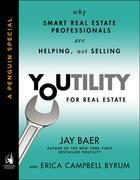 Youtility for Real Estate: Why Smart Real Estate Professionals are Helping, Not Selling (A Penguin Specialfrom Portfolio)