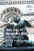 One Day in Bergamo Alta From Milan