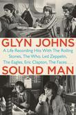 Sound Man: A Life Recording Hits with The Rolling Stones, The Who, LedZeppelin, The Eagles, Eric Clapton, The Faces . . .