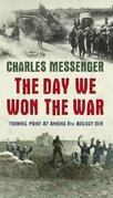 The Day We Won The War: Turning Point At Amiens, 8 August 1918