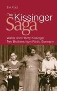 The Kissinger Saga: Walter And Henry Kissinger: Two Brothers From Germany