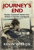 Journey's End: Bomber Command, Arnhem To Dresden And Beyond
