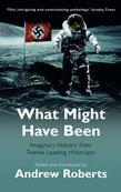 What Might Have Been?: Leading Historians on Twelve 'What Ifs' of History