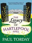 Paul Torday - The Legacy of Hartlepool Hall