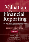 Valuation for Financial Reporting: Fair Value, Business Combinations,  Intangible Assets, Goodwill and Impairment Analysis